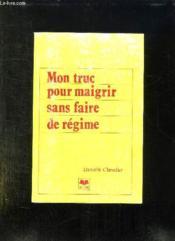 Mon Truc Pour Maigrir Sans Faire De Regime. - Couverture - Format classique