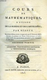 Cours De Mathematiques, A L'Usage De La Marine Et De L'Artillerie, Seconde Partie, Geometrie, Trigonometrie Rectiligne Et Trigonometrie Spherique - Couverture - Format classique