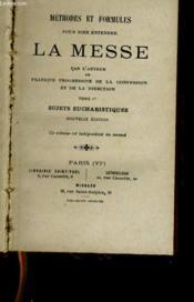 Methodes Et Formules Pour Bien Entendre La Messe- Tome 1 - Sujets Eucharistiques - Couverture - Format classique