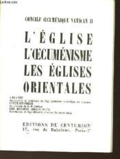 Concile Oecumenique Vatican Ii - L'Eglise L'Oeucumenisme - Les Eglise Orientales - Couverture - Format classique