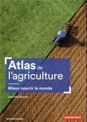 Atlas de l'agriculture ; mieux nourrir le monde (3e édition) - Couverture - Format classique