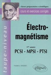 Électro-magnétisme ; PCSI, MPSI, PTSI ; 1re année ; classes préparatoires scientifiques - Couverture - Format classique
