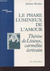 Le phare lumineux de l'amour ; Thérèse de Lisieux, carmélite écrivain - Couverture - Format classique
