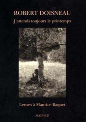 J'Attends Toujours Le Printemps - Lettres A Maurice Baquet - Intérieur - Format classique
