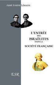 L'Entree Des Israelites Dans La Societe Francaise Et Les Etats Chretiens - Couverture - Format classique