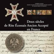 Deux siecles de rite ecossais ancien et accepte en France - Couverture - Format classique