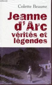 Jeanne d'Arc, vérités et légendes - Couverture - Format classique