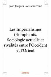 Les impérialismes triomphants ; sociologie actuelle et rivalités entre l'Occident et l'Orient - Couverture - Format classique