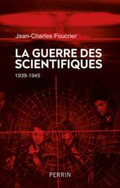 La guerre des scientifiques ; 1939-1945 - Couverture - Format classique
