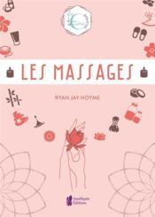 Les massages ; les essentiels bien-être ; l'artisanat, la tradition et la magie de l'espace sacré - Couverture - Format classique