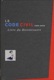 Le code civil 1804-2004 ; livre du bicentenaire - Couverture - Format classique