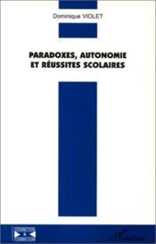 Paradoxes, autonomie et réussites scolaires - Couverture - Format classique