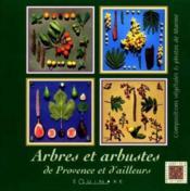 Arbres Et Arbustes De Provence Et D'Ailleurs - Couverture - Format classique