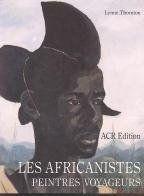 Les Africanistes, Peintres Voyageurs - 1860-1960 - Couverture - Format classique