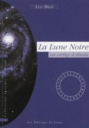 La lune noire, un vertige d'absolu ; l'inaccessible étoile - Couverture - Format classique