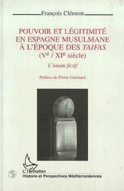 Pouvoir Et Legitimite En Espagne Musulmane A L'Epoque Des Taifas ; L'Imam Fictif - Intérieur - Format classique