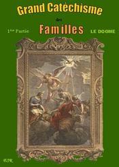 Grand Catechisme Des Familles I ; Le Dogme Ii ; La Morale Iii : Les Moyens De Salut - Couverture - Format classique