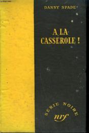 A La Casserole ! ( The Dame Plays Rough). Collection : Serie Noire Sans Jaquette N° 118 - Couverture - Format classique