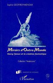 Miroirs D'Outre Monde ; Henry James Et La Creation Fantastique - Intérieur - Format classique