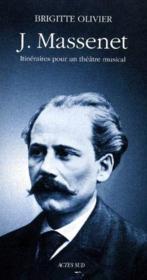 J.Massenet ; itinéraires pour un théâtre musical - Couverture - Format classique