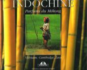 Indochine. Parfums Du Mekong - Couverture - Format classique
