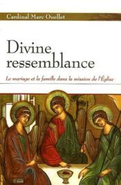 Divine ressemblance ; le mariage et la famille dans la mission de l'Eglise - Couverture - Format classique