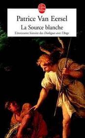 La source blanche - l'etonnante histoire des dialogues avec l'ange - Intérieur - Format classique