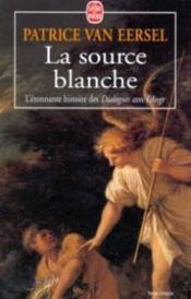 La source blanche - l'etonnante histoire des dialogues avec l'ange - Couverture - Format classique