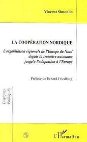 La coopération nordique ; l'organisation régionale de l'Europe du nord depuis la tentative autonome jusqu'à l'adaptation à l'Europe - Intérieur - Format classique