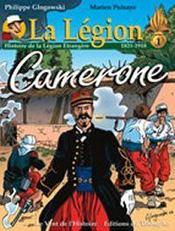 La légion t.1 ; Camerone ; histoire de la légion étrangère, 1831-1918 - Intérieur - Format classique