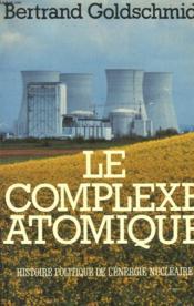 Le Complexe Atomique. Histoire Politique De L'Energie Nucleaire. - Couverture - Format classique