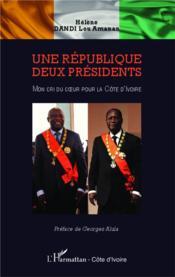 Une république, deux présidents ; mon cri du coeur pour la Côte d'Ivoire - Couverture - Format classique