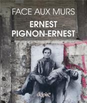 Ernest Pignon-Ernest : face aux murs - Couverture - Format classique