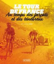 Le tour de France au temps des forçats et des ténébreux - Couverture - Format classique
