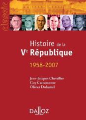 La V Republique 1958-2007 ; Histoire Des Institutions Et Des Regimes Politiques De La France (12e Edition) - Couverture - Format classique