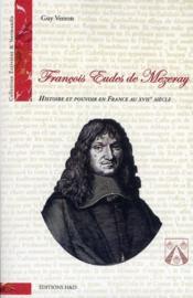 Francois Eudes de Mézeray ; histoire et pouvoir en France au XVIIe siècle - Couverture - Format classique