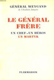Le General Frere. Un Chef, Un Heros, Un Martyr. - Couverture - Format classique