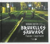 Bruxelles sauvage ; faune capitale - Couverture - Format classique