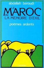 Le Maroc ou la mémoire d'exil ; poèmes ardents - Couverture - Format classique