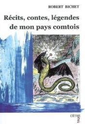 Recits, Contes,Legendes De Mon Pays Comtois - Couverture - Format classique