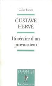 Gustave Hervé ; itinéraire d'un provocateur - Couverture - Format classique