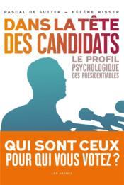 Dans la tête des candidats ; le profil psychologique des présidentiables - Couverture - Format classique