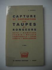 CAPTURES ET DESTRUCTION DES TAUPES ET RONGEURS ( rats - hamsters - souris - mulots - campagnols - loirs - lerots - muscardins ) - Couverture - Format classique