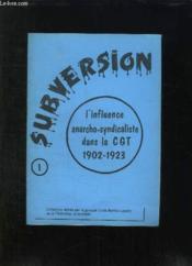 Subversion N° 1. L Influence Anarcho Syndicaliste Dans La Cgt 1902 - 1923. - Couverture - Format classique