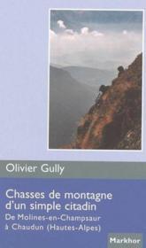 Chasses de montagne d'un simple citadin ; de Molines-en-Champsaur à Chuadun, Hautes-Alpes - Couverture - Format classique
