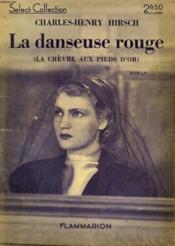 La Danseuse Rouge. ( La Chevre Aux Pieds D'Or ). Collection : Select Collection N° 115 - Couverture - Format classique