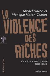 La violence des riches ; chronique d'une immense casse sociale - Couverture - Format classique