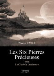 Ls Six Pierres Précieuses t.1 ; La Citadelle Lumineuse - Couverture - Format classique