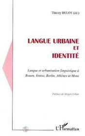 Langue urbaine et identité ; langue et urbanisation linguistique à Rouen, Venise, Berlin, Athènes... - Intérieur - Format classique