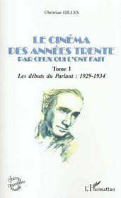 Le Cinema Des Annees Trente Par Ceux Qui L'Ont Fait T.1 ; Les Debuts Du Parlant, 1929-1934 - Intérieur - Format classique